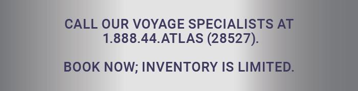 CONTACT OUR VOYAGE SPECIALISTS AT 1.844.44.ATLAS (28527)